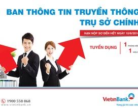 VietinBank tuyển dụng 2 chỉ tiêu Ban Thông tin Truyền thông