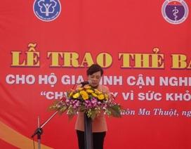 Trao hơn 10.000 thẻ BHYT cho các hộ gia đình cận nghèo tại 3 tỉnh ở Tây Nguyên