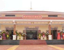 Đầu tư 7 tỷ đồng xây dựng nhà ghi ơn hơn 1.000 Mẹ Việt Nam anh hùng
