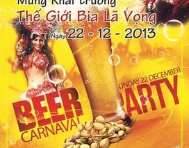 """Khai trương Thế Giới Bia Lã Vọng - """"Tuần lễ Carnaval Beer"""""""
