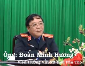 Viện kiểm sát Phú Thọ lên tiếng vụ thăng chức viện trưởng sau khi ký bắt giam trái luật