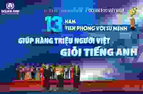 """Hệ thống Anh ngữ Ocean Edu Việt Nam 13 năm tiên phong với sứ mệnh """"Giúp hàng triệu người Việt giỏi tiếng Anh"""""""