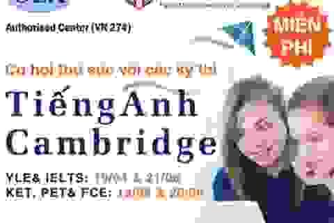 Cơ hội thử sức với các kỳ thi Tiếng Anh Cambridge YLE, KET (A2), PET (B1), FCE (B2) & IELTS!