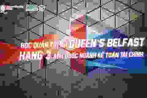 Học Quản trị ĐH Queen's Belfast – hạng 3 Anh Quốc ngành Kế toán Tài chính