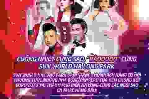 Tưng bừng chung kết Euro cùng sao tại Sun World Ha Long Park