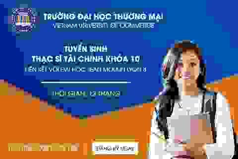 Cơ hội học bổng toàn phần cho học viên đăng ký học Thạc sĩ Tài chính quốc tế Khóa 10 tại Đại học Thương mại