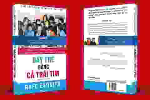 """Sách """"Dạy trẻ bằng cả trái tim"""": Bài học lớn dành cho phụ huynh"""