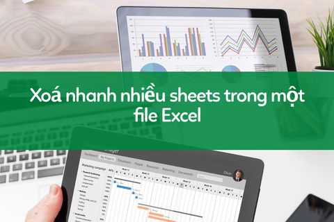 Học tin học excel: Hướng dẫn xóa nhanh nhiều sheets trong một tập tin