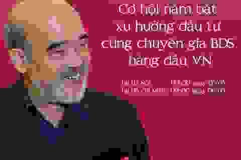 Cơ hội nắm bắt xu hướng đầu tư cùng chuyên gia BĐS hàng đầu Việt Nam - GS Đặng Hùng Võ