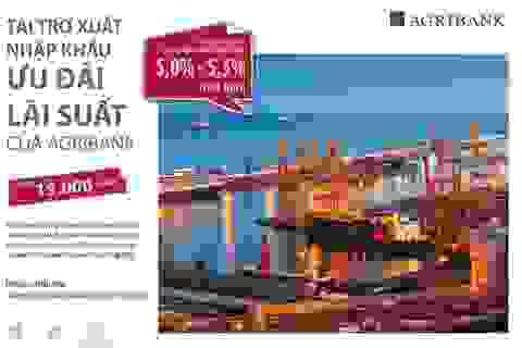 Agribank dành 15.000 tỷ đồng ưu đãi lãi suất cho chương trình tài trợ xuất nhập khẩu.