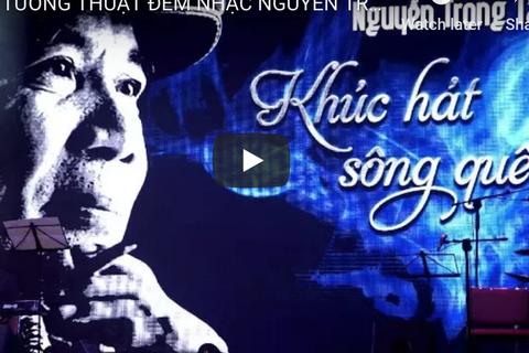 """Bùi ngùi nghe lại """"Khúc hát sông quê"""" của Nguyễn Trọng Tạo"""