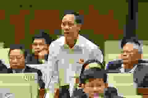 Có lãnh đạo Bộ gây sức ép khi đại biểu Quốc hội nói trái quan điểm (!)