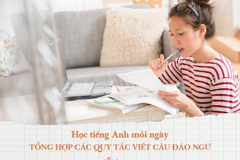 Học tiếng Anh mỗi ngày: Tổng hợp các quy tắc viết câu Đảo ngữ