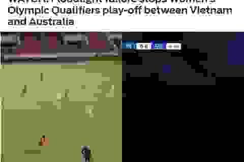 Báo châu Á bất ngờ về sự cố mất điện ở trận nữ Việt Nam - Australia