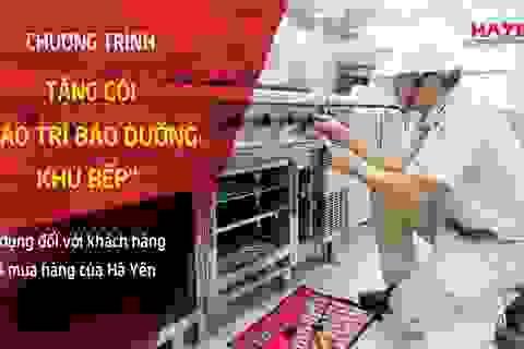"""Tập đoàn Hà Yến dành tặng gói """"Bảo trì bảo dưỡng khu bếp"""" cho khách hàng"""