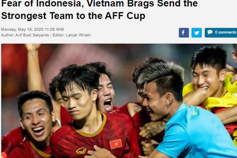 """Ảo tưởng sức mạnh, báo Indonesia cho rằng đội tuyển Việt Nam """"sợ hãi"""""""