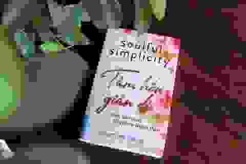 """Sống thanh thản hơn nhờ biết """"tối giản tâm hồn"""""""