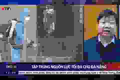 Tập trung nguồn lực tối đa để chống Covid-19 tại Đà Nẵng