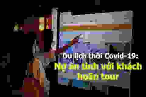 Du lịch thời Covid-19: Nợ ân tình với khách hoãn tour