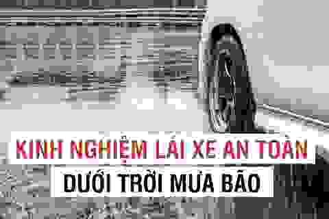 Kinh nghiệm lái xe an toàn dưới trời mưa bão