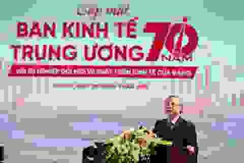Ban Kinh tế trung ương phải là trung tâm tập hợp trí tuệ của Đảng, đất nước