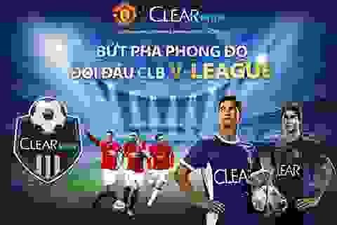 Cùng Clear Men tìm kiếm đội hình đối đầu CLB V-League
