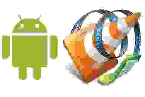 Ứng dụng chơi media nổi tiếng VLC chính thức có mặt trên Android