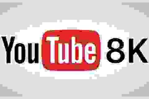 """Youtube bất ngờ hỗ trợ video chuẩn """"cực nét"""" 8K"""