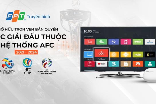 FPT Telecom sở hữu trọn vẹn bản quyền toàn bộ giải đấu trong hệ thống AFC